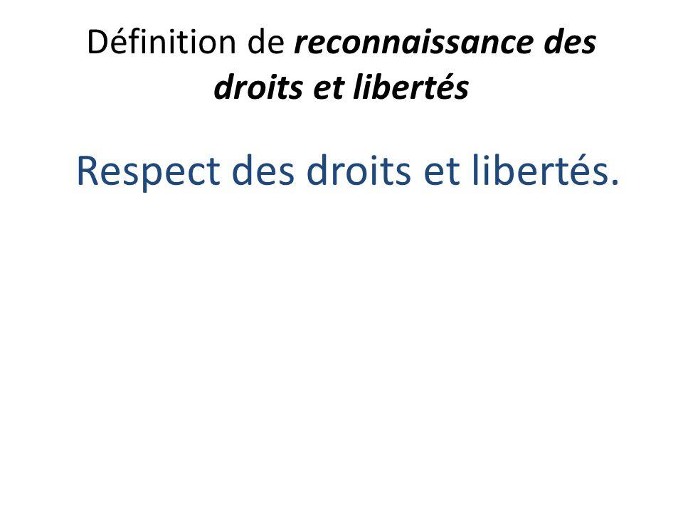 Définition de reconnaissance des droits et libertés Respect des droits et libertés.