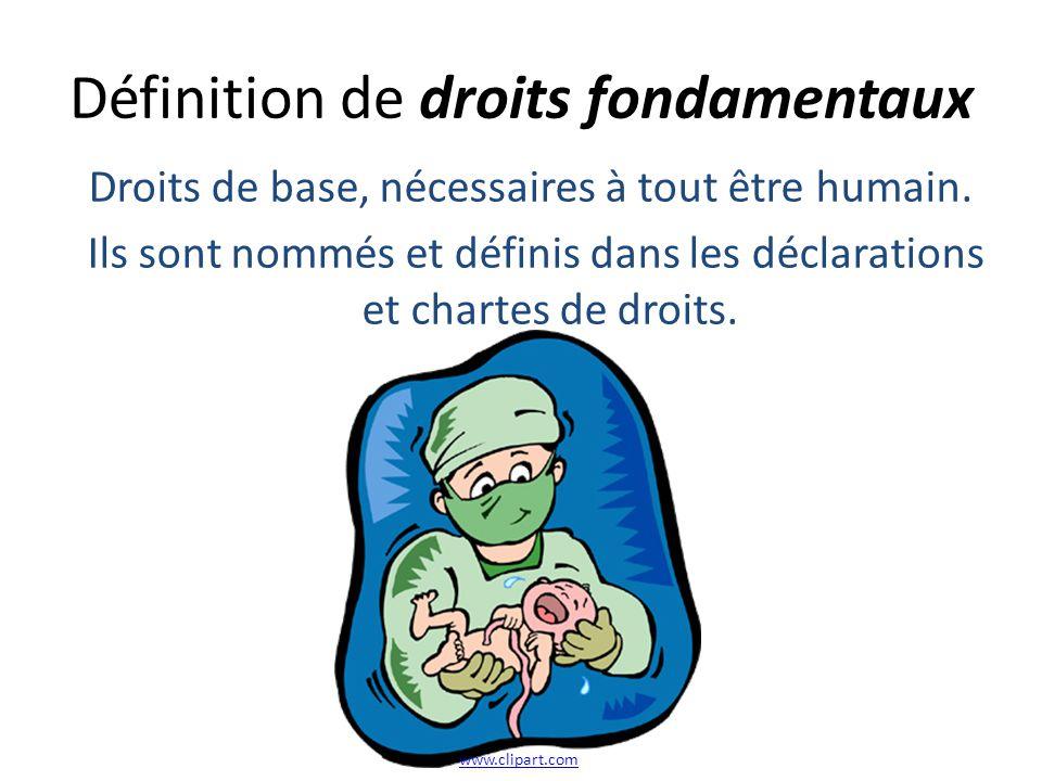 Définition de droits fondamentaux Droits de base, nécessaires à tout être humain.
