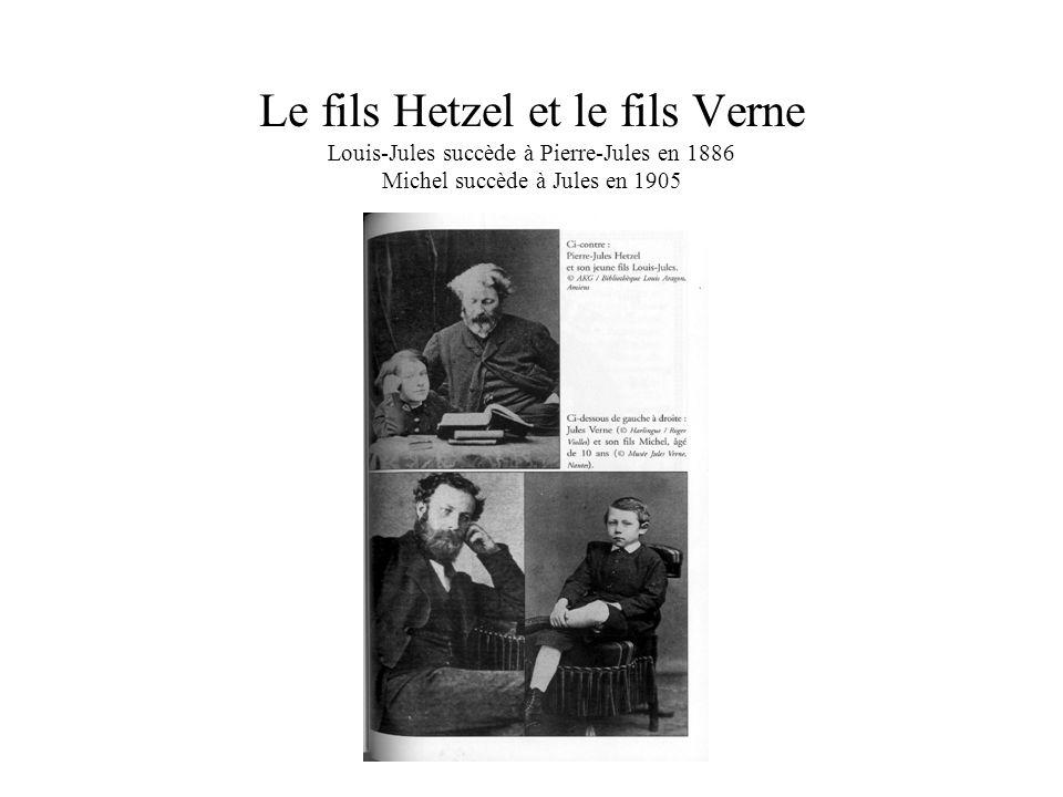 Le fils Hetzel et le fils Verne Louis-Jules succède à Pierre-Jules en 1886 Michel succède à Jules en 1905