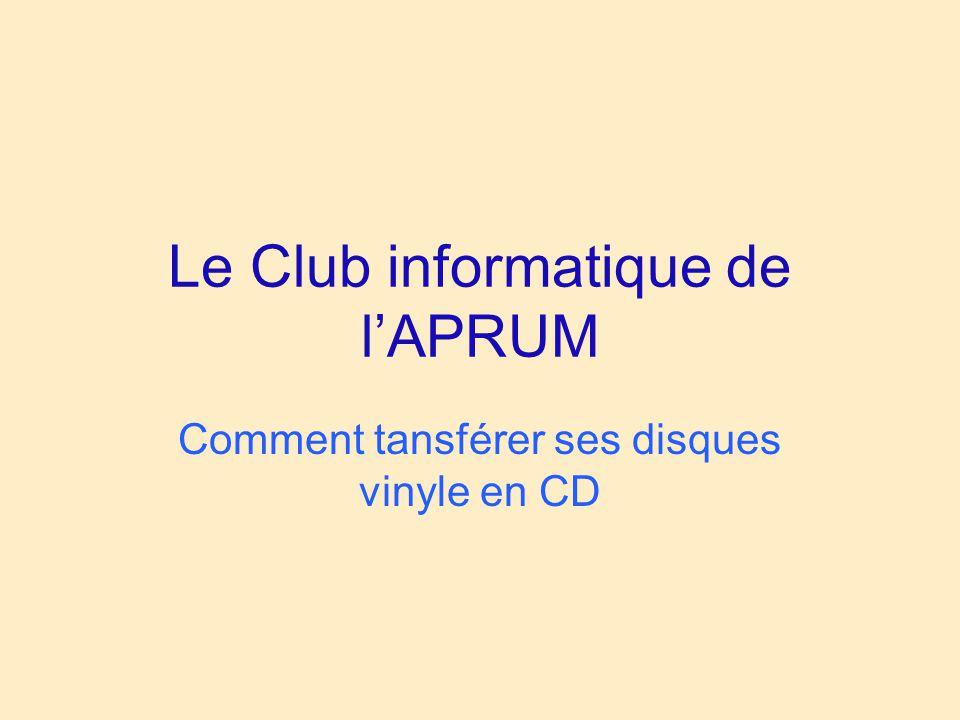 Le Club informatique de lAPRUM Comment tansférer ses disques vinyle en CD