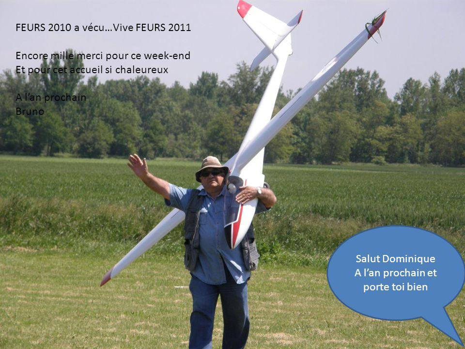 FEURS 2010 a vécu…Vive FEURS 2011 Encore mille merci pour ce week-end Et pour cet accueil si chaleureux A lan prochain Bruno Salut Dominique A lan pro