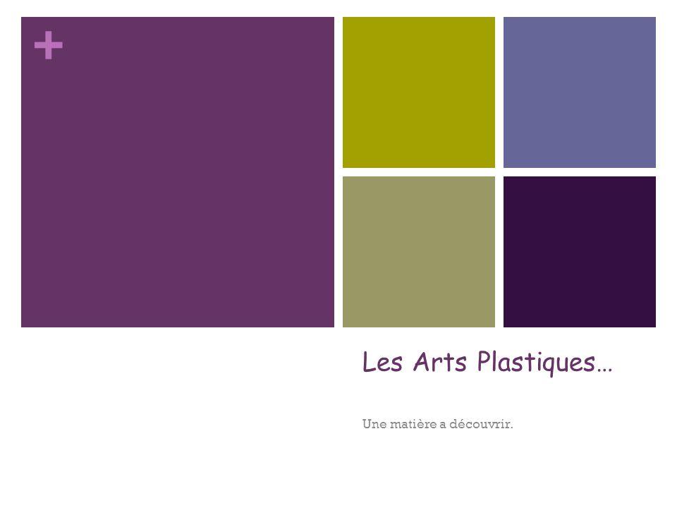 + Les Arts Plastiques… Une matière a découvrir.