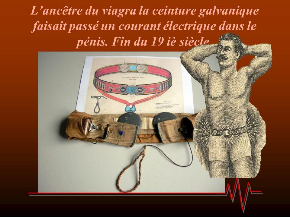 Lancêtre du viagra la ceinture galvanique faisait passé un courant électrique dans le pénis. Fin du 19 iè siècle.