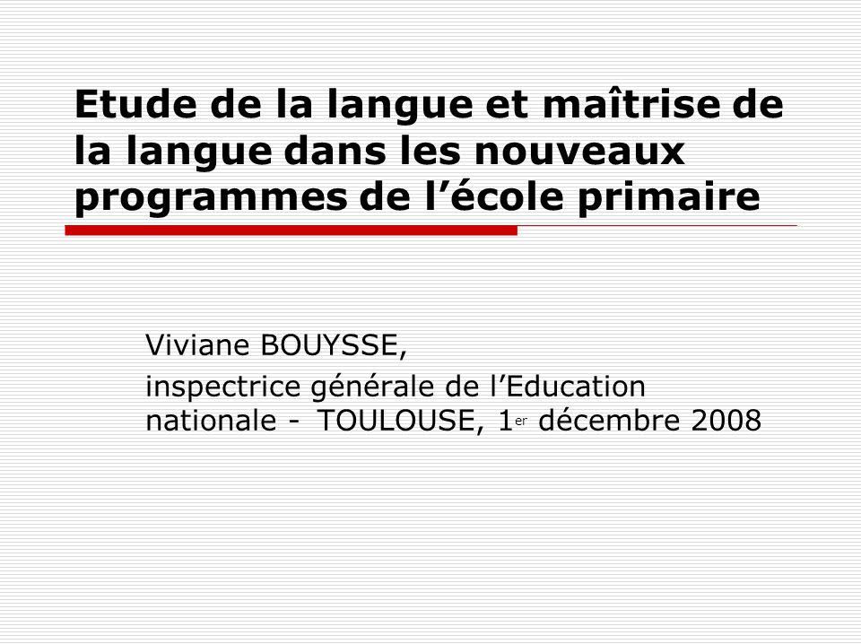 Etude de la langue et maîtrise de la langue dans les nouveaux programmes de lécole primaire Viviane BOUYSSE, inspectrice générale de lEducation nation