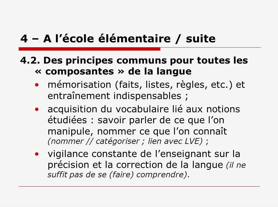 4 – A lécole élémentaire / suite 4.2. Des principes communs pour toutes les « composantes » de la langue mémorisation (faits, listes, règles, etc.) et