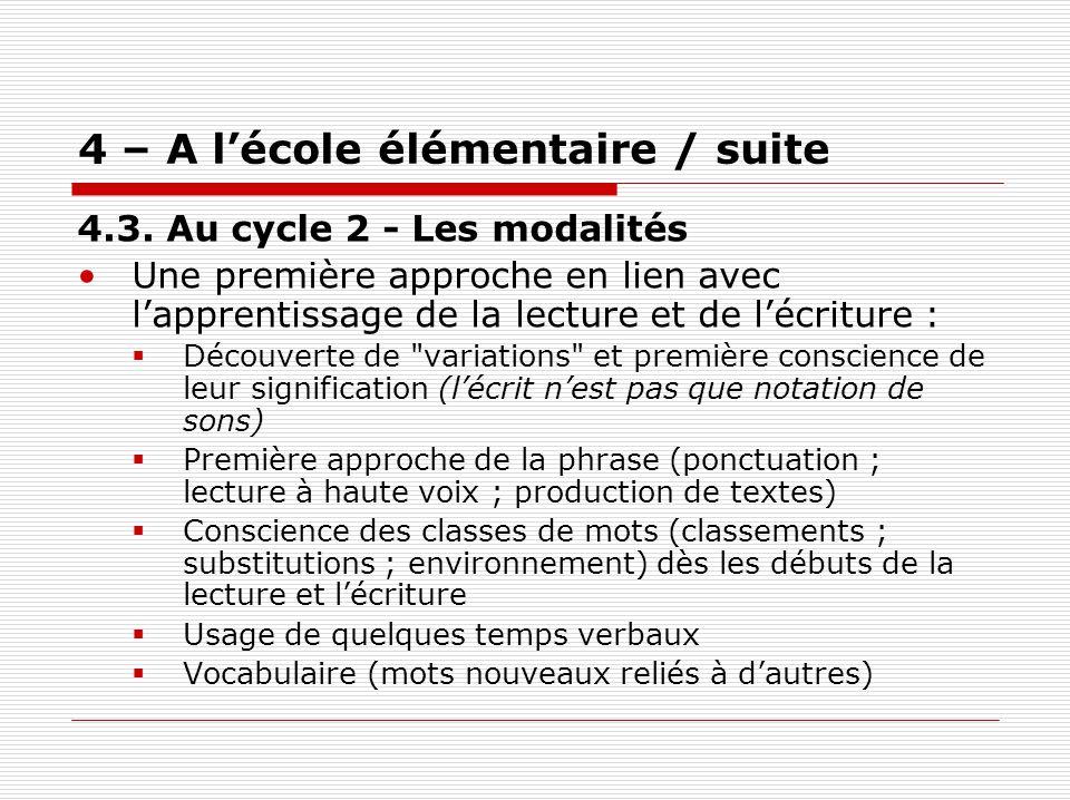 4 – A lécole élémentaire / suite 4.3. Au cycle 2 - Les modalités Une première approche en lien avec lapprentissage de la lecture et de lécriture : Déc