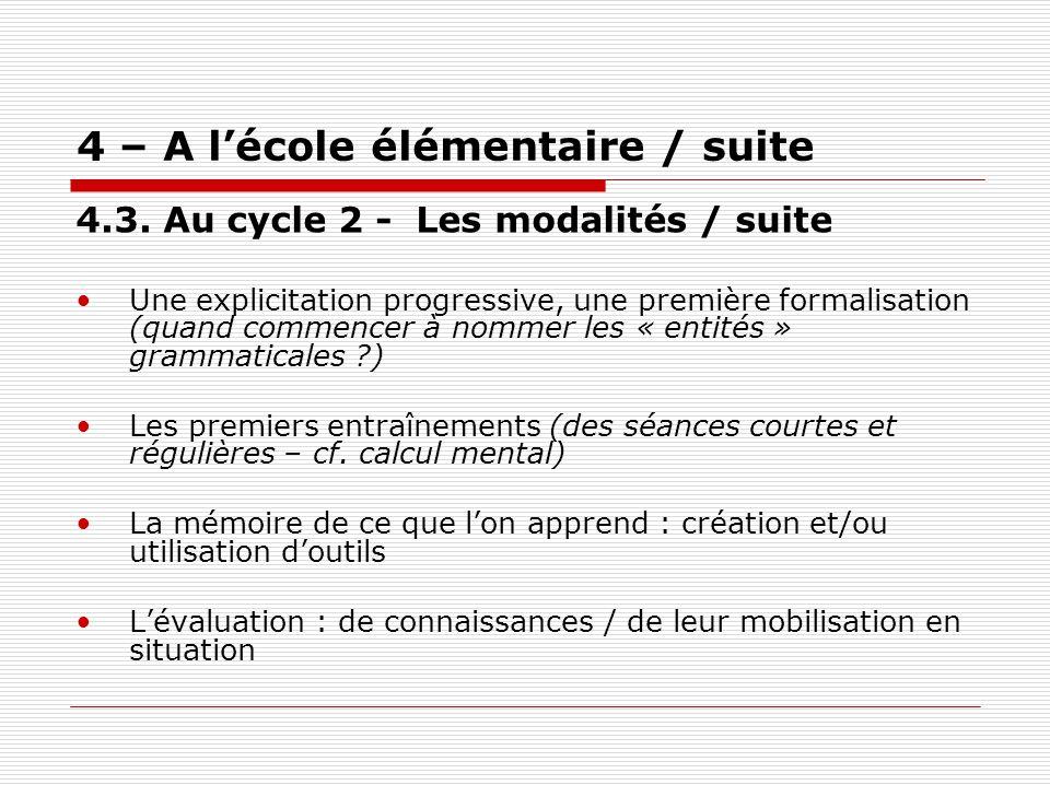 4 – A lécole élémentaire / suite 4.3. Au cycle 2 - Les modalités / suite Une explicitation progressive, une première formalisation (quand commencer à