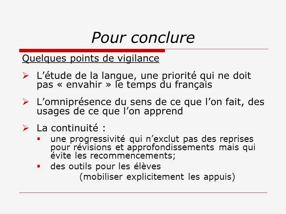 Pour conclure Quelques points de vigilance Létude de la langue, une priorité qui ne doit pas « envahir » le temps du français Lomniprésence du sens de