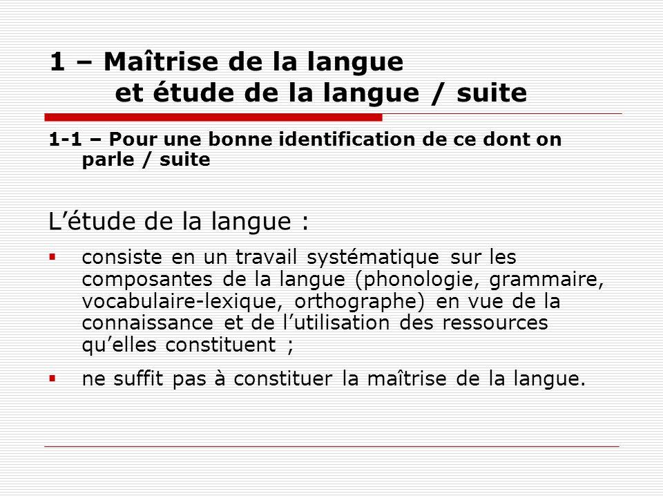 1 – Maîtrise de la langue et étude de la langue / suite 1-1 – Pour une bonne identification de ce dont on parle / suite Létude de la langue : consiste