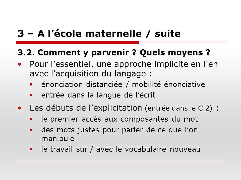 3 – A lécole maternelle / suite 3.2. Comment y parvenir ? Quels moyens ? Pour lessentiel, une approche implicite en lien avec lacquisition du langage