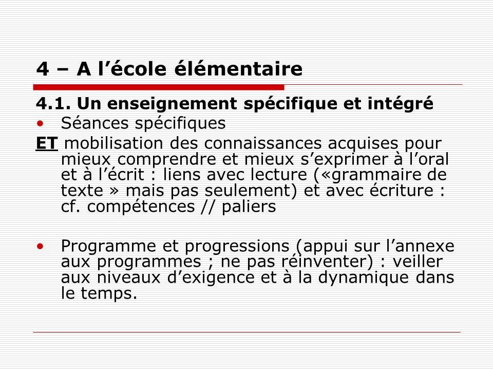 4 – A lécole élémentaire 4.1. Un enseignement spécifique et intégré Séances spécifiques ET mobilisation des connaissances acquises pour mieux comprend