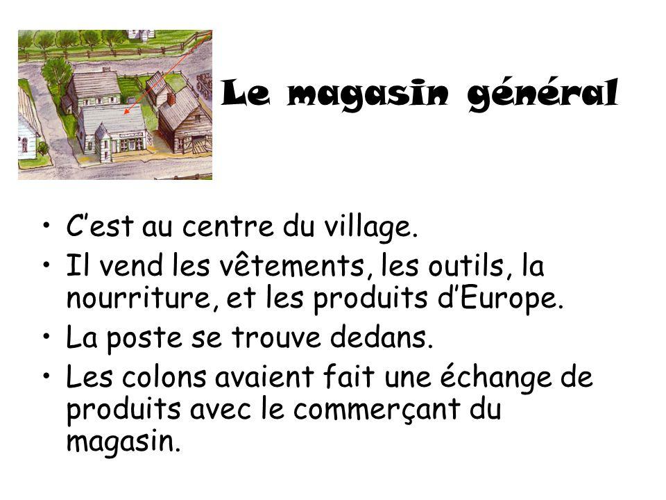 Le magasin général Cest au centre du village. Il vend les vêtements, les outils, la nourriture, et les produits dEurope. La poste se trouve dedans. Le