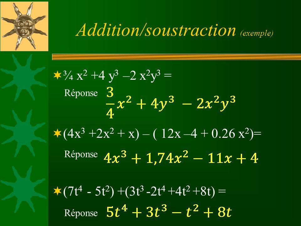 Addition/soustraction (exemple) ¾ x 2 +4 y 3 –2 x 2 y 3 = (4x 3 +2x 2 + x) – ( 12x –4 + 0.26 x 2 )= (7t 4 - 5t 2 ) +(3t 3 -2t 4 +4t 2 +8t) = Réponse
