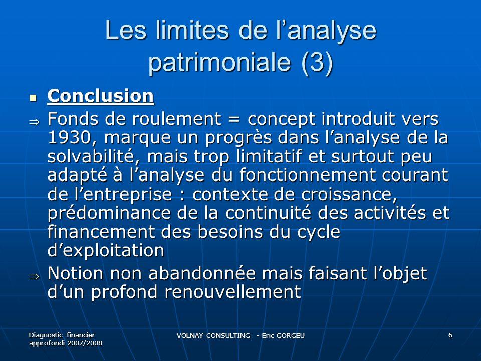 Les limites de lanalyse patrimoniale (3) Conclusion Conclusion Fonds de roulement = concept introduit vers 1930, marque un progrès dans lanalyse de la