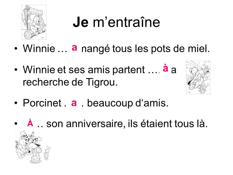 Je mentraîne Winnie ……mangé tous les pots de miel. Winnie et ses amis partent ……la recherche de Tigrou. Porcinet …… beaucoup damis. …… son anniversair