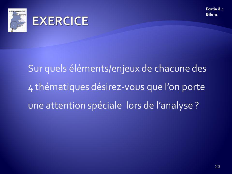 Sur quels éléments/enjeux de chacune des 4 thématiques désirez-vous que lon porte une attention spéciale lors de lanalyse ? 23 Partie 3 : Bilans