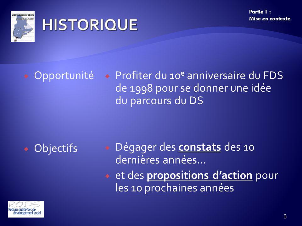 Opportunité Objectifs Profiter du 10 e anniversaire du FDS de 1998 pour se donner une idée du parcours du DS Dégager des constats des 10 dernières années… et des propositions daction pour les 10 prochaines années 5 Partie 1 : Mise en contexte