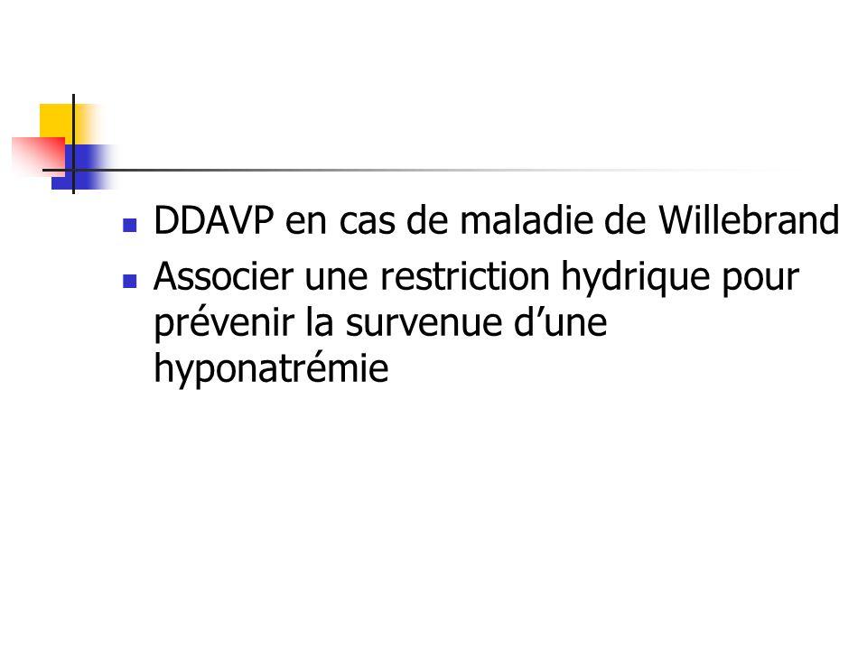 DDAVP en cas de maladie de Willebrand Associer une restriction hydrique pour prévenir la survenue dune hyponatrémie