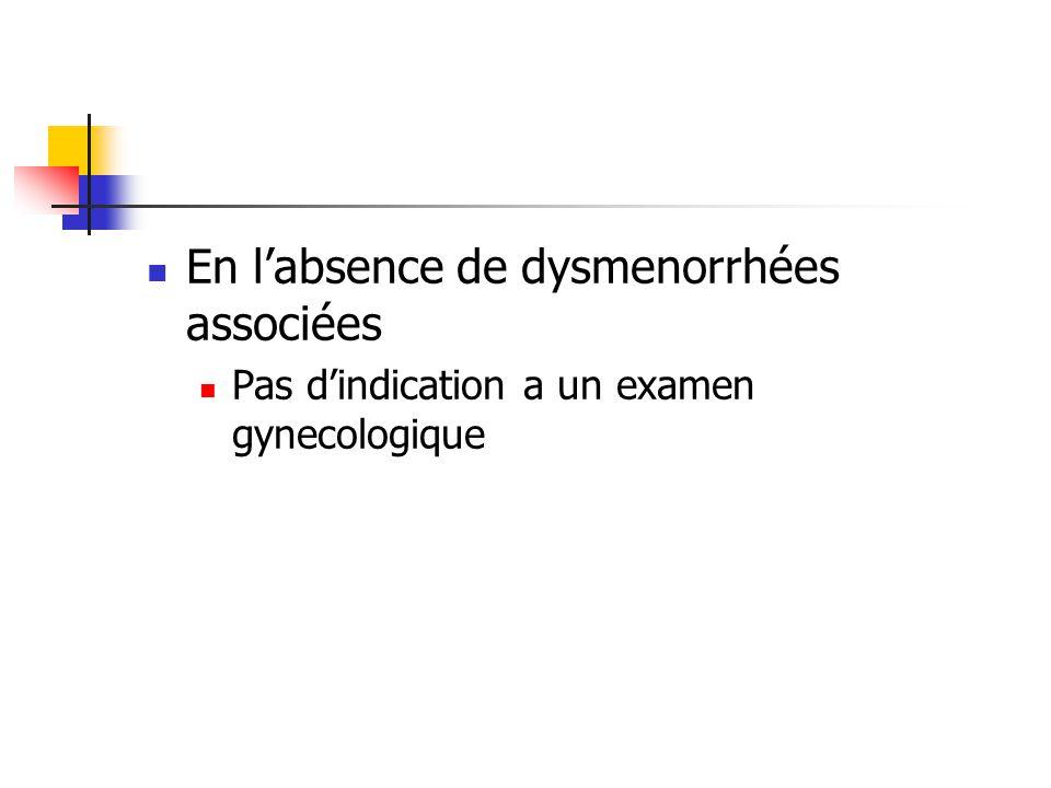 En labsence de dysmenorrhées associées Pas dindication a un examen gynecologique