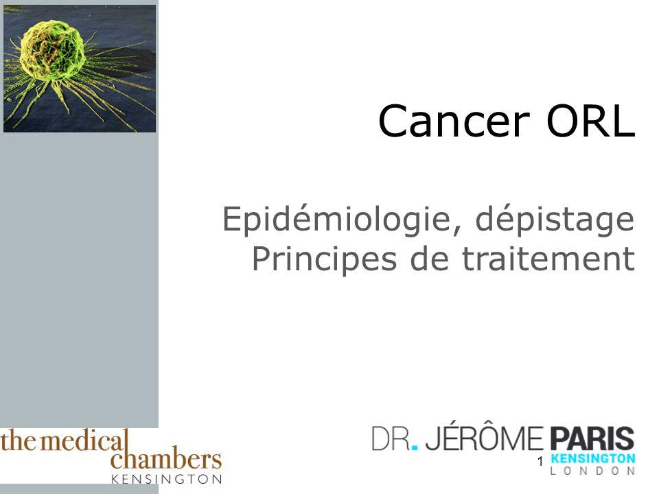 1 Cancer ORL Epidémiologie, dépistage Principes de traitement
