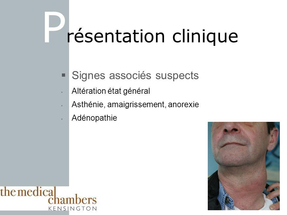 Signes associés suspects Altération état général Asthénie, amaigrissement, anorexie Adénopathie P résentation clinique