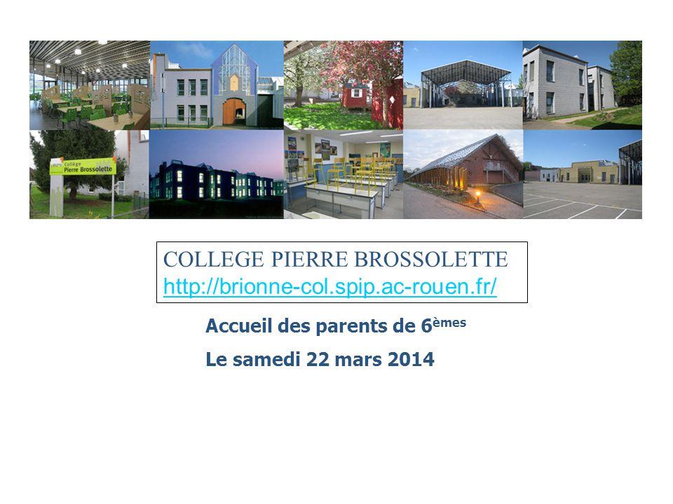 COLLEGE PIERRE BROSSOLETTE http://brionne-col.spip.ac-rouen.fr/ Accueil des parents de 6 èmes Le samedi 22 mars 2014