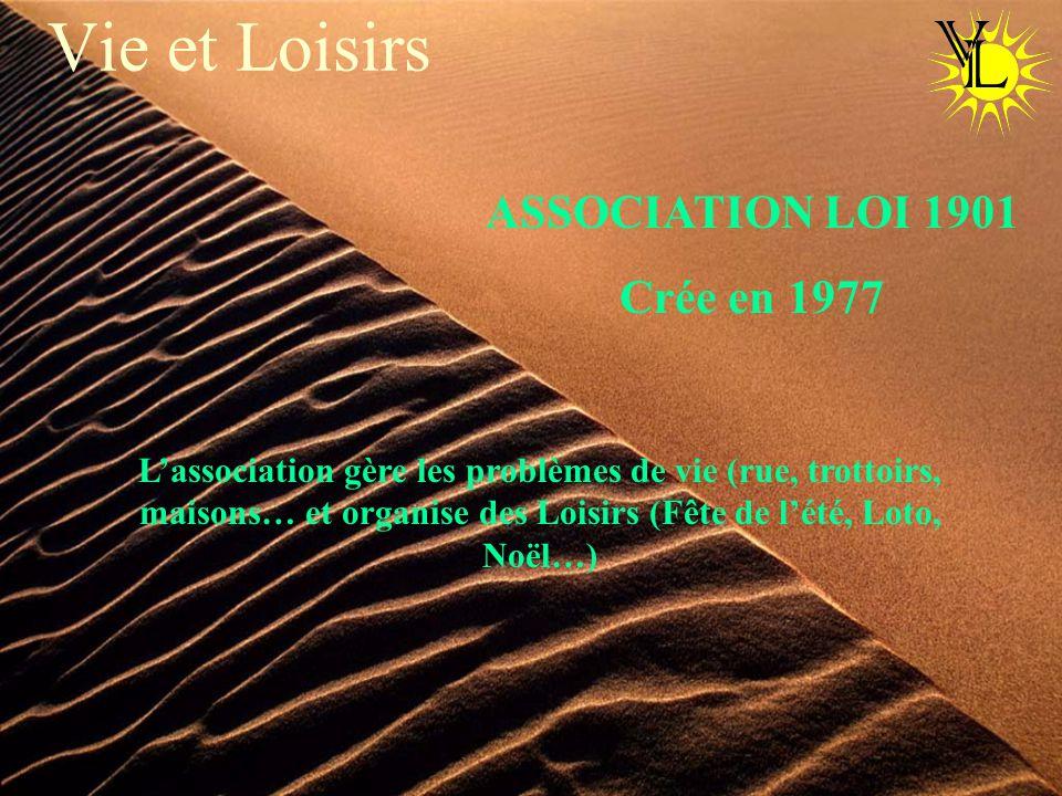 Vie et Loisirs ASSOCIATION LOI 1901 Crée en 1977 Lassociation gère les problèmes de vie (rue, trottoirs, maisons… et organise des Loisirs (Fête de lété, Loto, Noël…)