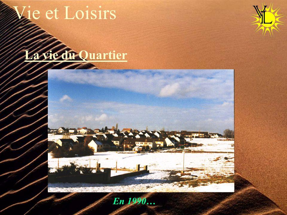 Vie et Loisirs La vie du Quartier En 1990…