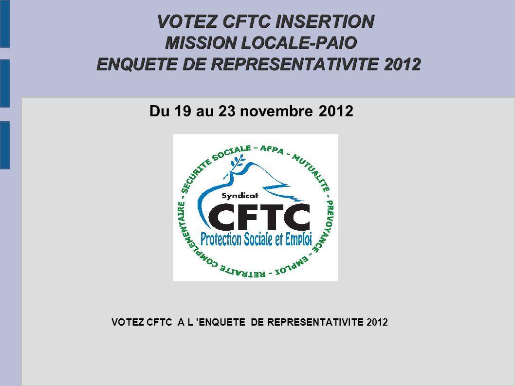 VOTEZ CFTC INSERTION MISSION LOCALE-PAIO ENQUETE DE REPRESENTATIVITE 2012 VOTEZ CFTC INSERTION MISSION LOCALE-PAIO ENQUETE DE REPRESENTATIVITE 2012 Du