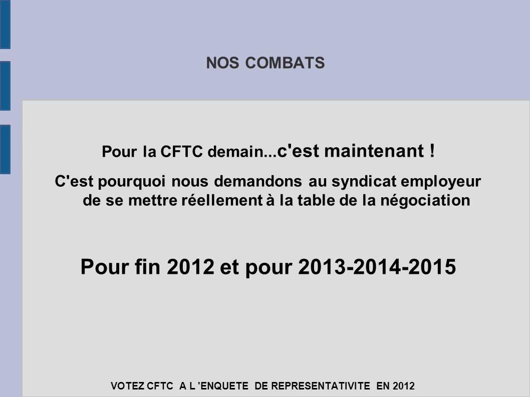 NOS COMBATS Pour la CFTC demain... c'est maintenant ! C'est pourquoi nous demandons au syndicat employeur de se mettre réellement à la table de la nég