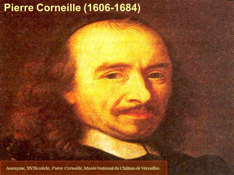 1 Pierre Corneille (1606-1684) Anonyme, XVIIe siècle, Pierre Corneille, Musée National du Château de Versailles.