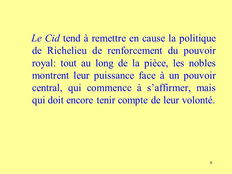 6 Le Cid tend à remettre en cause la politique de Richelieu de renforcement du pouvoir royal: tout au long de la pièce, les nobles montrent leur puiss
