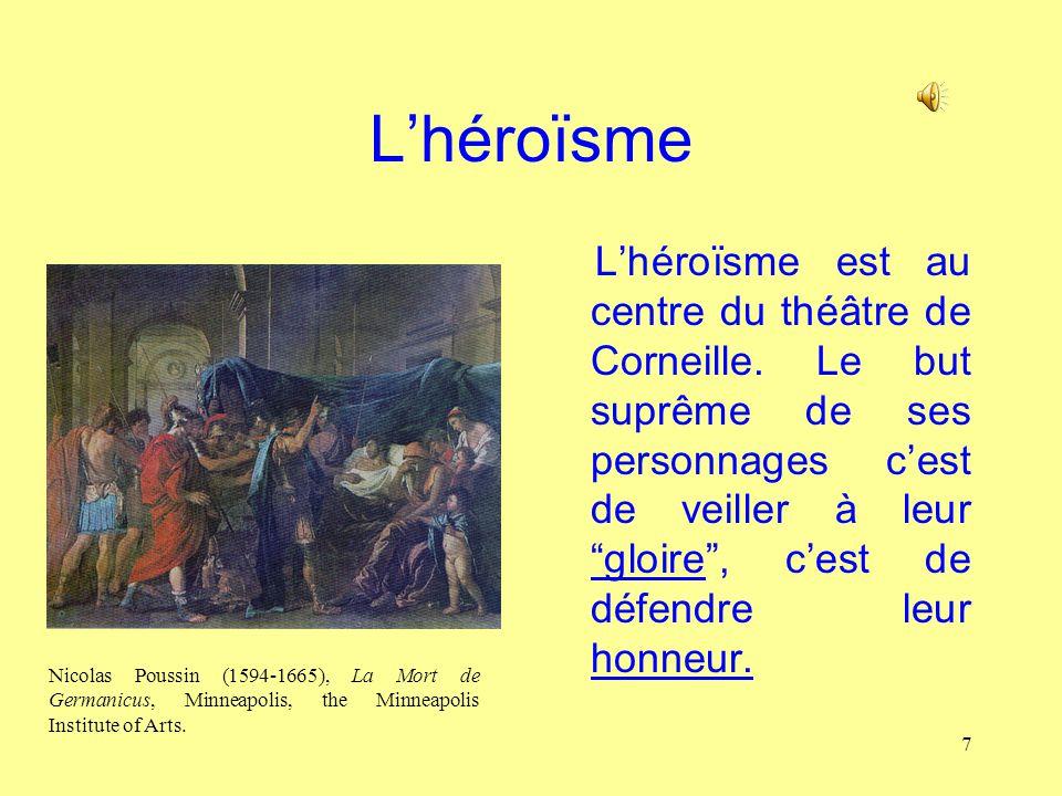7 Lhéroïsme Lhéroïsme est au centre du théâtre de Corneille. Le but suprême de ses personnages cest de veiller à leur gloire, cest de défendre leur ho
