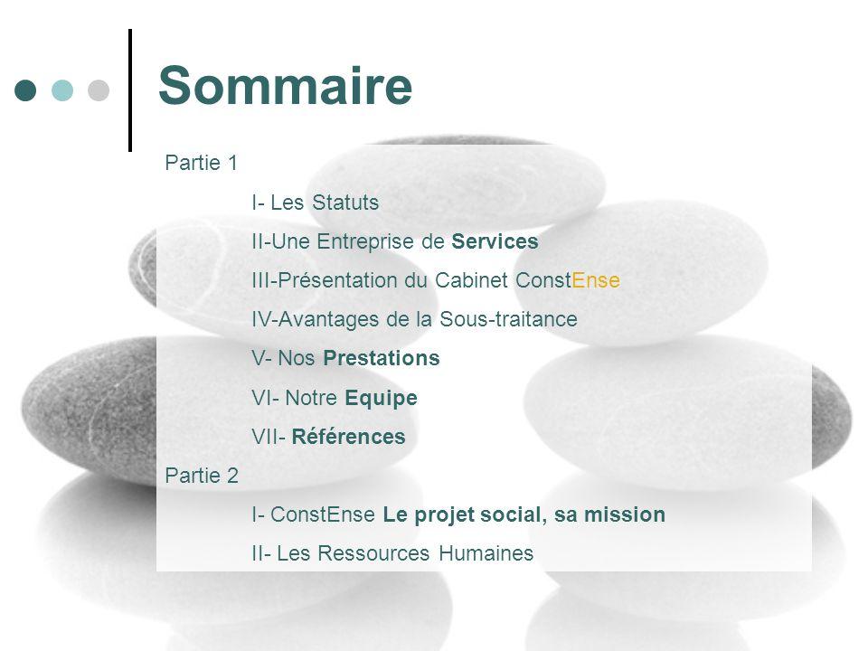 Sommaire Partie 1 I- Les Statuts II-Une Entreprise de Services III-Présentation du Cabinet ConstEnse IV-Avantages de la Sous-traitance V- Nos Prestati
