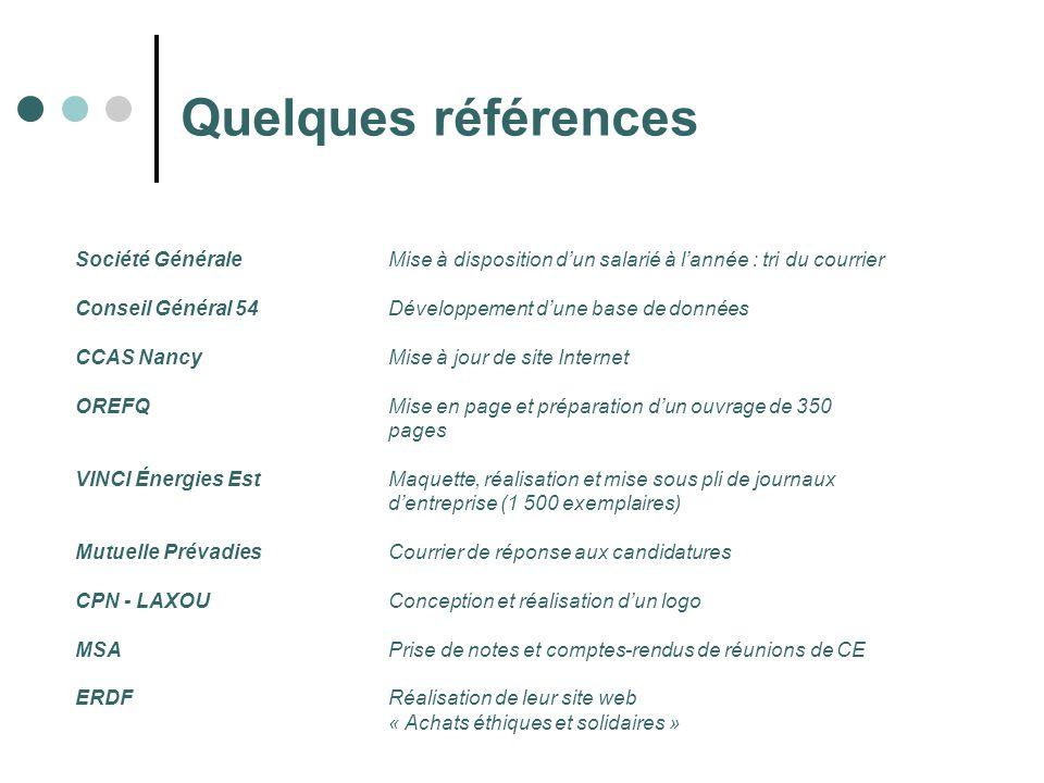 Quelques références Société Générale Mise à disposition dun salarié à lannée : tri du courrier Conseil Général 54 Développement dune base de données C