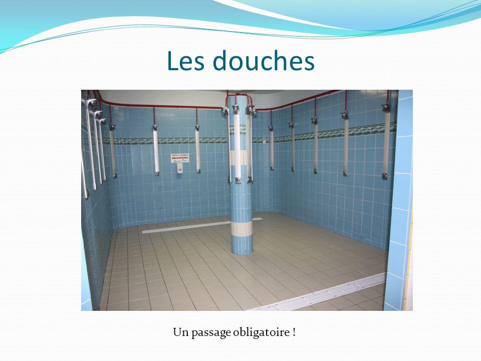 Les douches Un passage obligatoire !