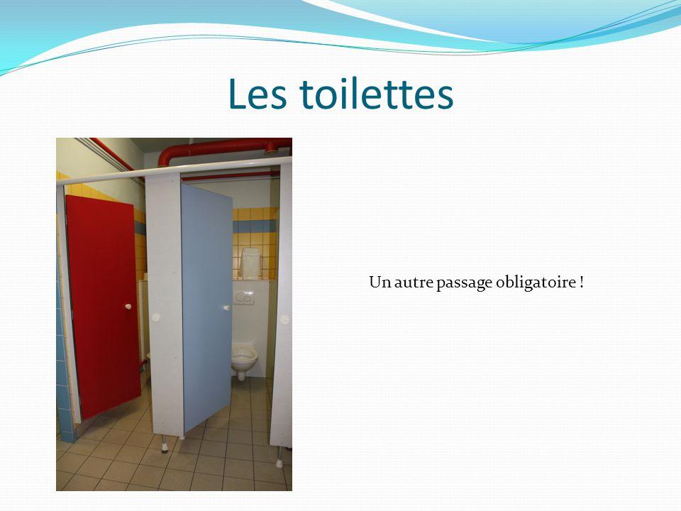 Les toilettes Un autre passage obligatoire !