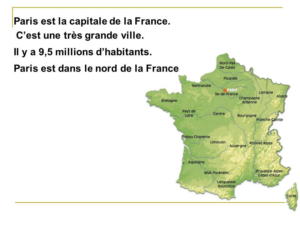 Paris est la capitale de la France. Cest une très grande ville. Il y a 9,5 millions dhabitants. Paris est dans le nord de la France