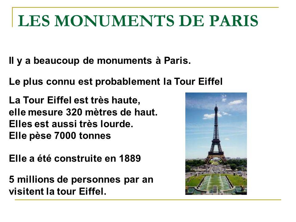 Il y a beaucoup de monuments à Paris. Le plus connu est probablement la Tour Eiffel La Tour Eiffel est très haute, elle mesure 320 mètres de haut. Ell