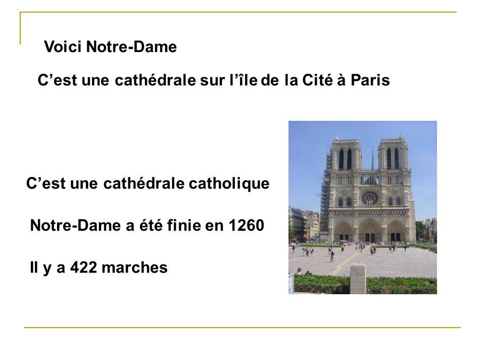 Voici Notre-Dame Cest une cathédrale sur lîle de la Cité à Paris Notre-Dame a été finie en 1260 Il y a 422 marches Cest une cathédrale catholique