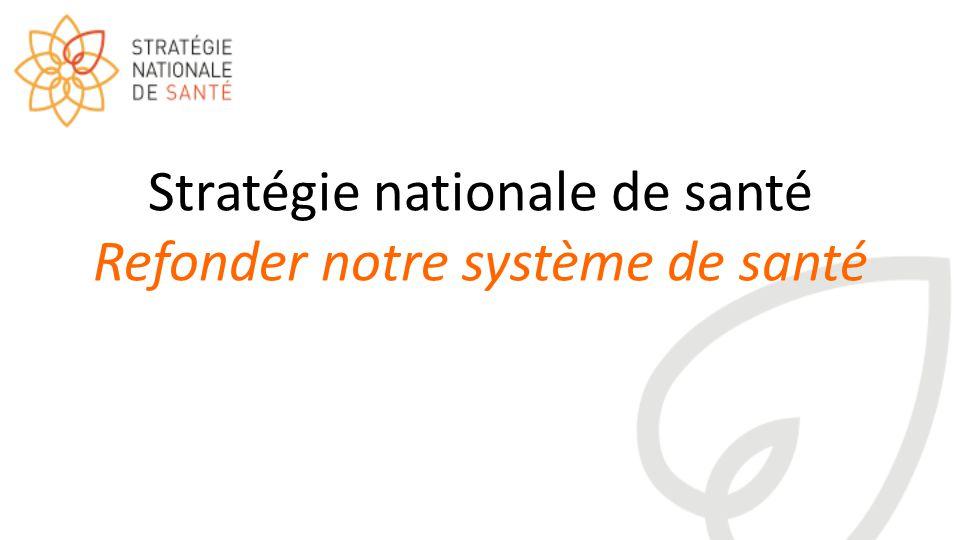 Stratégie nationale de santé Refonder notre système de santé