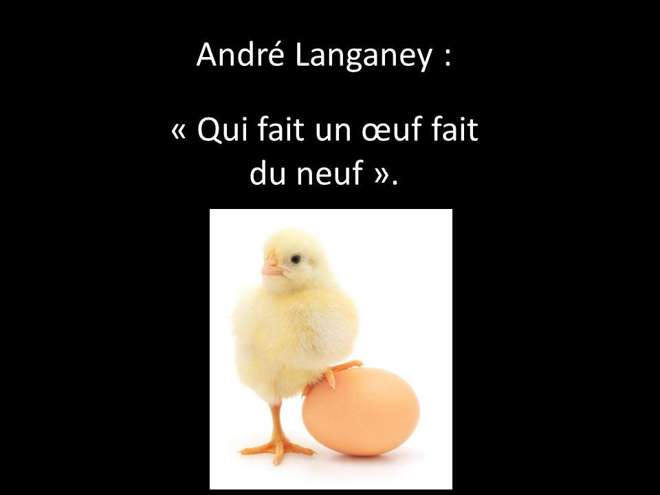 André Langaney : « Qui fait un œuf fait du neuf ».