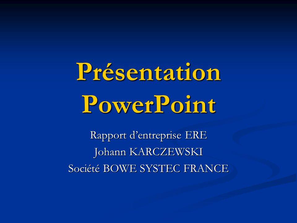 Présentation PowerPoint Rapport dentreprise ERE Johann KARCZEWSKI Société BOWE SYSTEC FRANCE