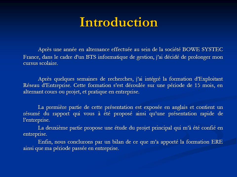 Introduction Après une année en alternance effectuée au sein de la société BOWE SYSTEC France, dans le cadre dun BTS informatique de gestion, jai déci