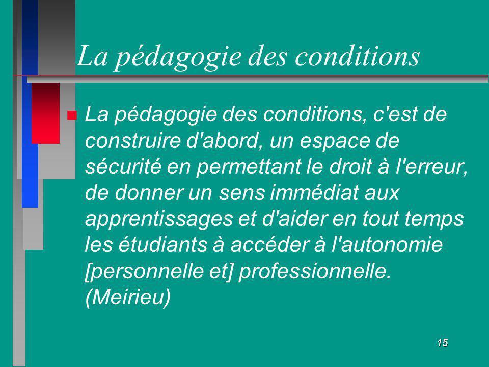 15 La pédagogie des conditions La pédagogie des conditions, c'est de construire d'abord, un espace de sécurité en permettant le droit à l'erreur, de d