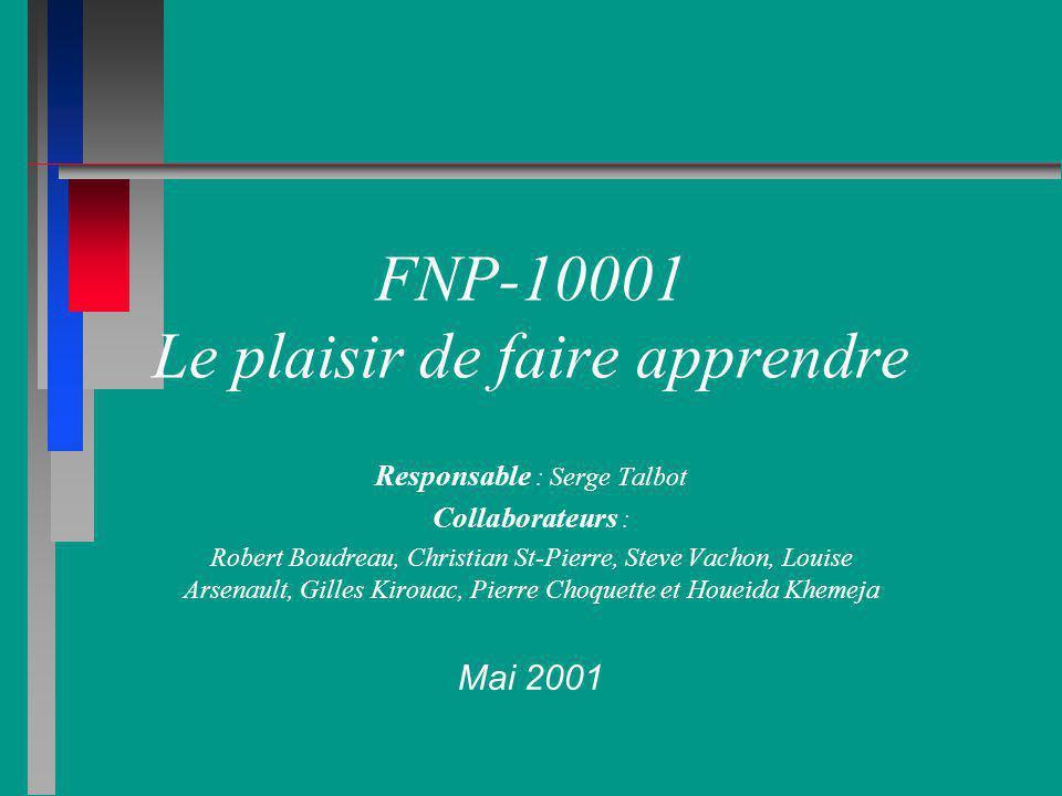 FNP-10001 Le plaisir de faire apprendre Responsable : Serge Talbot Collaborateurs : Robert Boudreau, Christian St-Pierre, Steve Vachon, Louise Arsenau