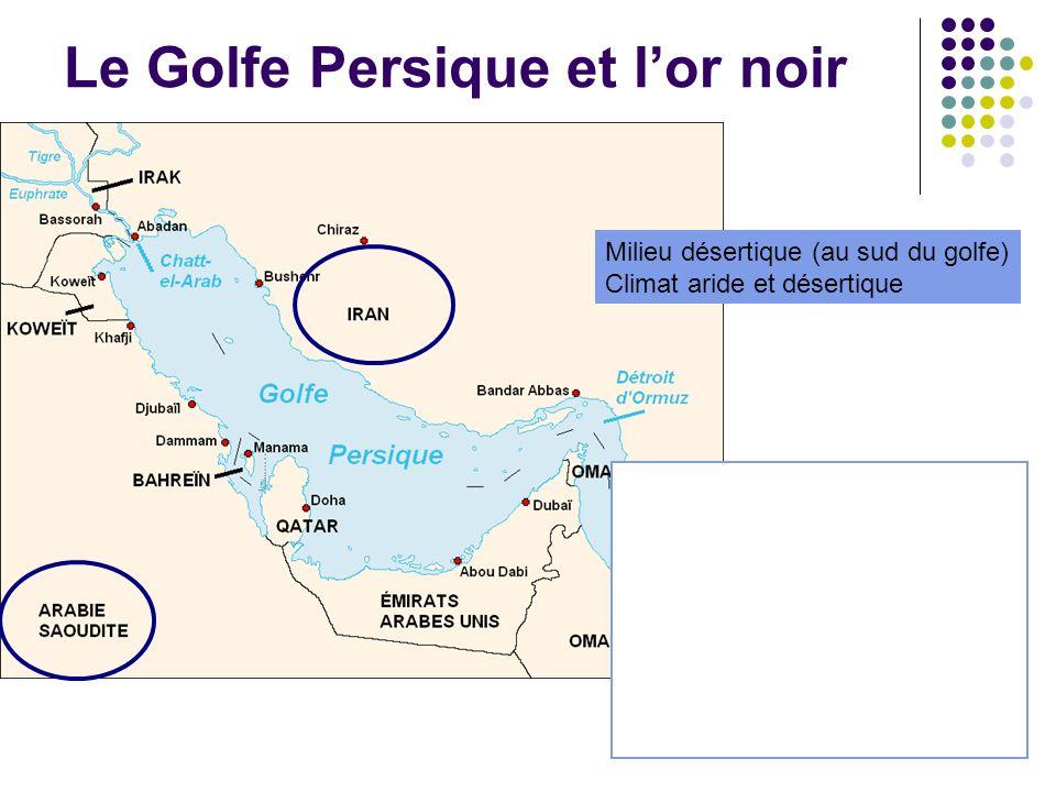 Le Golfe Persique et lor noir Milieu désertique (au sud du golfe) Climat aride et désertique