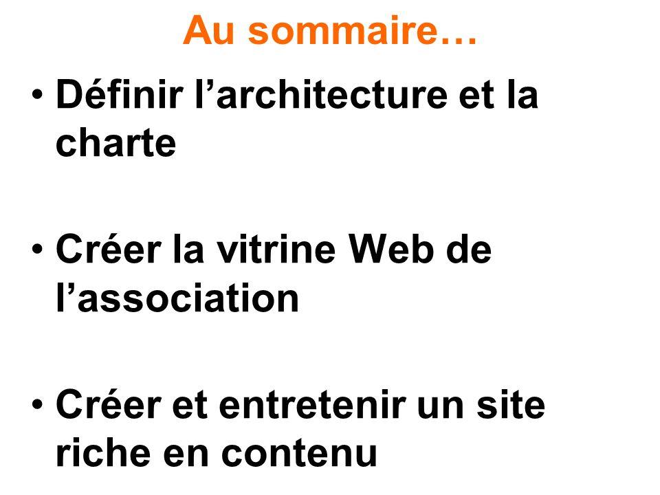 Au sommaire… Définir larchitecture et la charte Créer la vitrine Web de lassociation Créer et entretenir un site riche en contenu