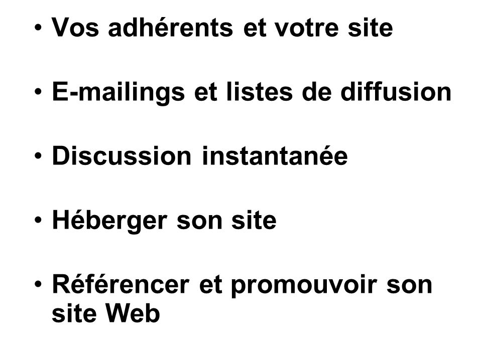 Vos adhérents et votre site E-mailings et listes de diffusion Discussion instantanée Héberger son site Référencer et promouvoir son site Web