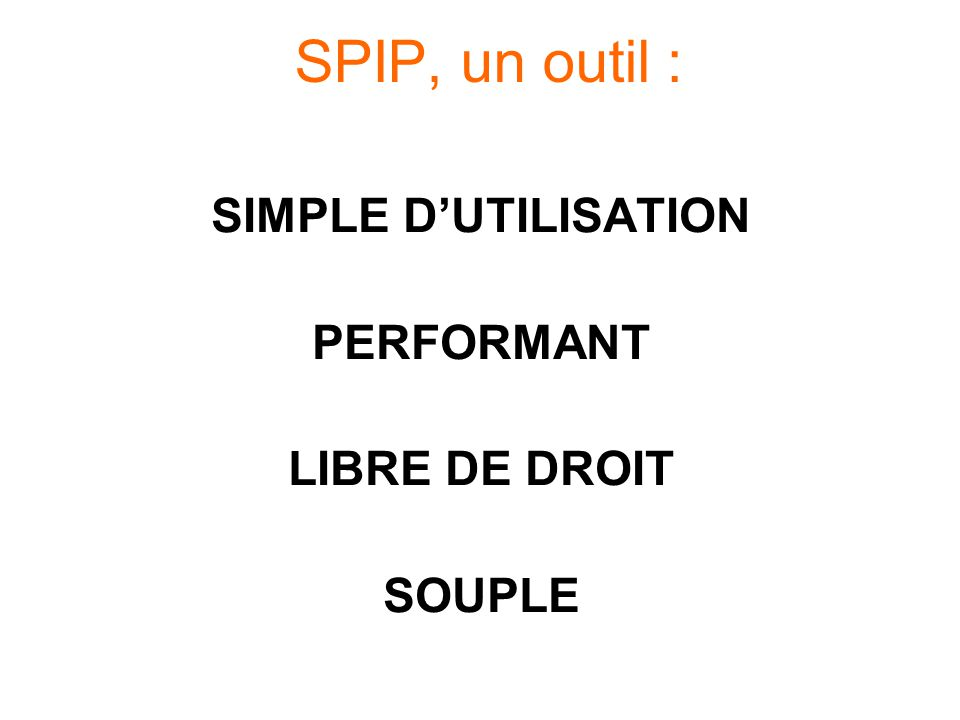 SPIP, un outil : SIMPLE DUTILISATION PERFORMANT LIBRE DE DROIT SOUPLE